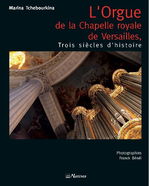 L\'Orgue de la Chapelle royale de Versailles, Trois siècles d\'histoire